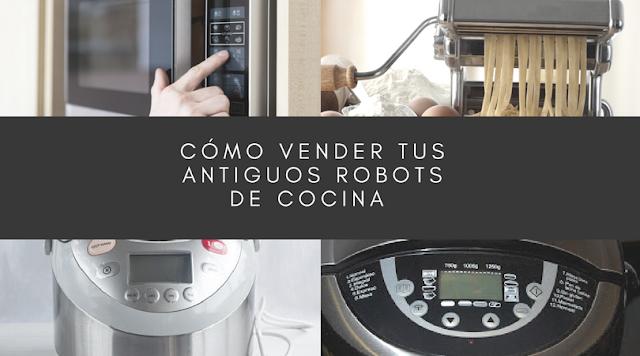Cómo vender en un momento tu antiguo robot de cocina