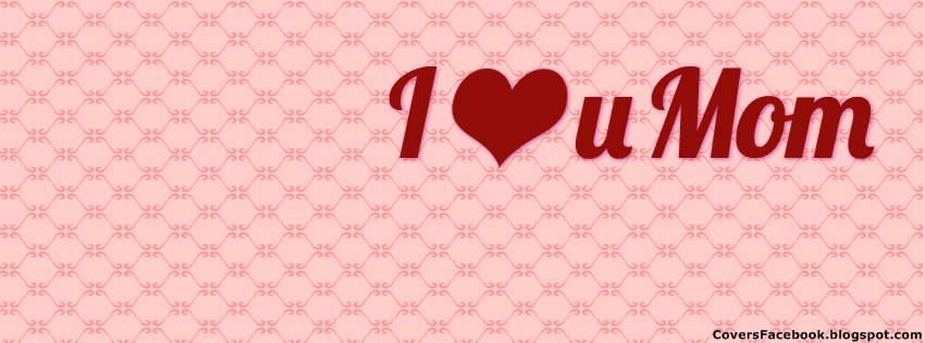 I Love You Mom Mothers Day Facebook Cover Friendships Day 2014