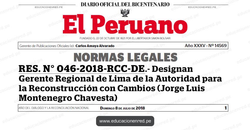 RES. N° 046-2018-RCC-DE - Designan Gerente Regional de Lima de la Autoridad para la Reconstrucción con Cambios (Jorge Luis Montenegro Chavesta) www.pcm.gob.pe