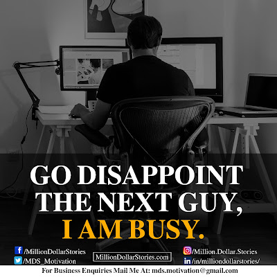 GO DISAPPOINT THE NEXT GUY, I AM BUSY.