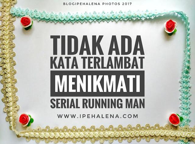 Tidak Ada Kata Terlambat Menikmati Serial Running Man
