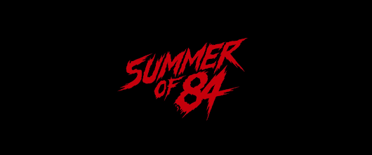 Quick thoughts on SUMMER OF '84.