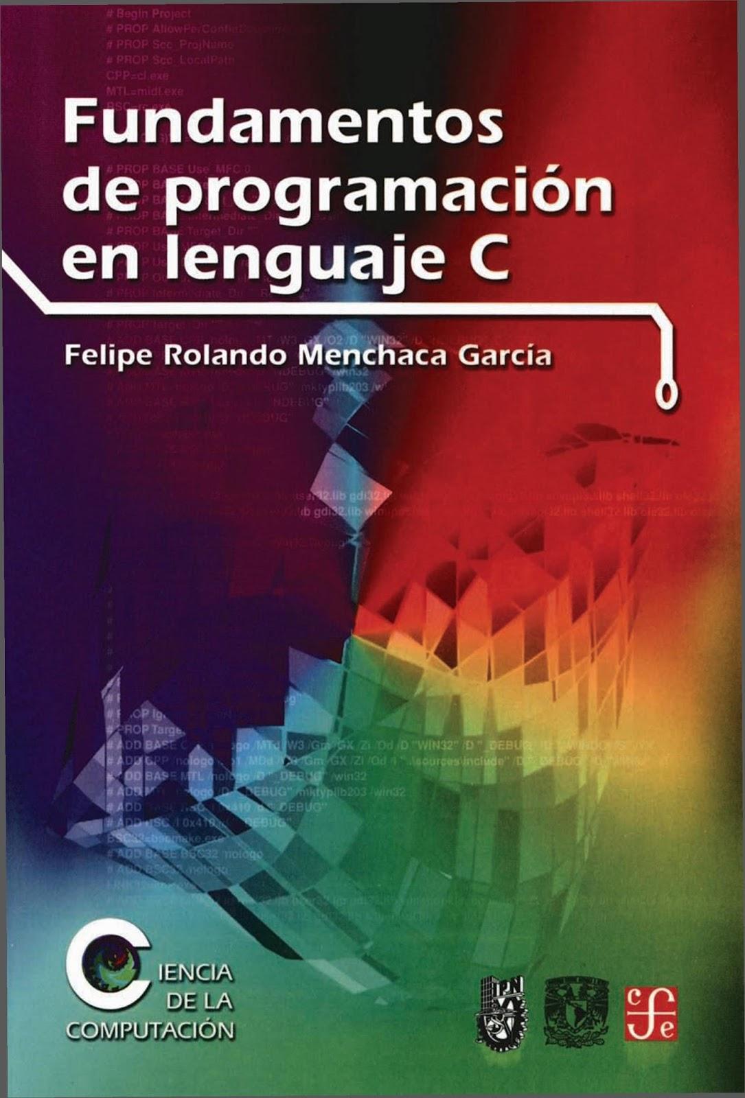 Fundamentos de programación en lenguaje C – Felipe Rolando Menchaca García