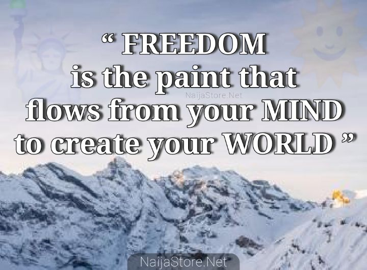 Quotes: FREEDOM is the paint that flows from your MIND to create your WORLD