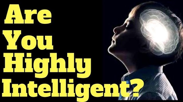 MUST READ!! 17 Signs Of Highly Intelligent People (Do You Have Any Of The Signs?)