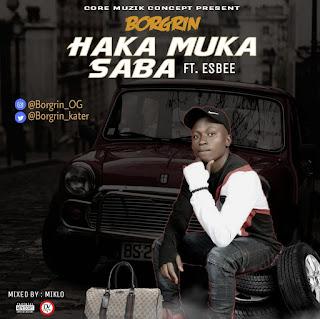 "[Music] Borgrin Ft. Esbee - ""Haka Muka Saba"""
