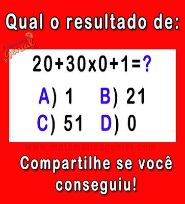 Desafio: Quanto é 20+30x0+1 ?