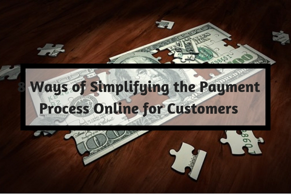 8 Ways of Simplifying the Payment Process Online for Customers