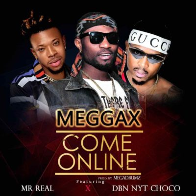 "Meggax – ""Come Online"" ft. Mr Real & DBN NYT Choco-www.mp3made.com.ng"