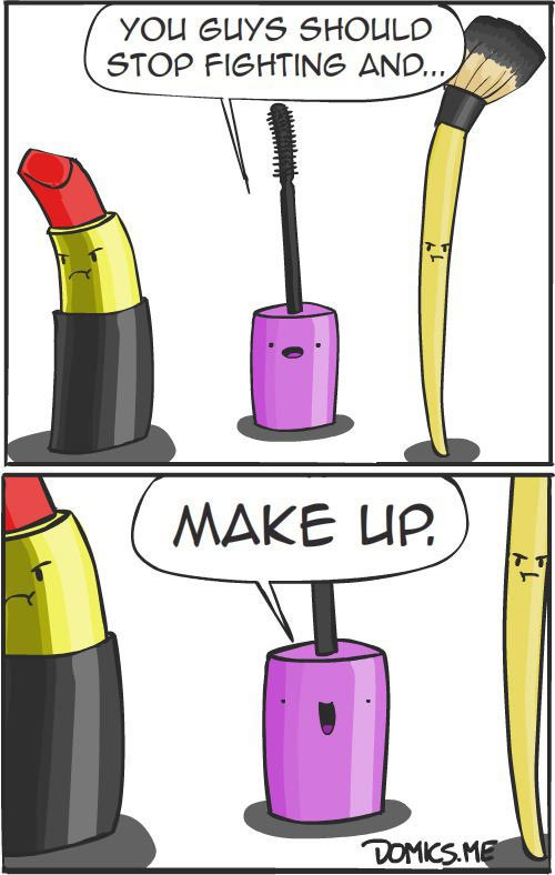 You guys should stop fighting and makeup