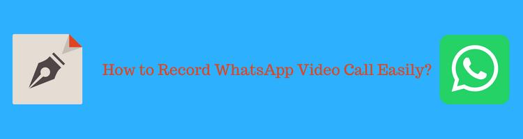 Record WhatsApp Video Calls