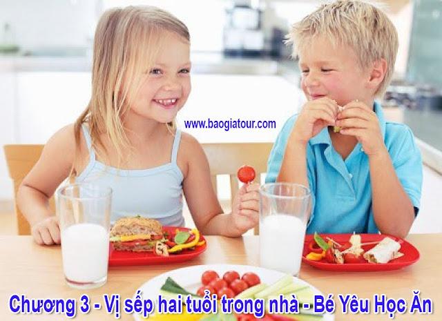 Chương 3 - Vị sếp hai tuổi trong nhà - Bé Yêu Học Ăn