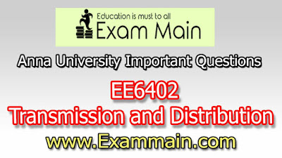 EE6402 TRANSMISSION AND DISTRIBUTION | Important  Questions | Question bank | Syllabus | Model and Previous Question papers | Download PDF