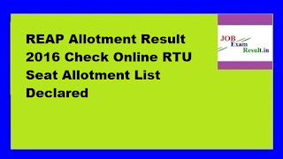 REAP Allotment Result 2016 Check Online RTU Seat Allotment List Declared