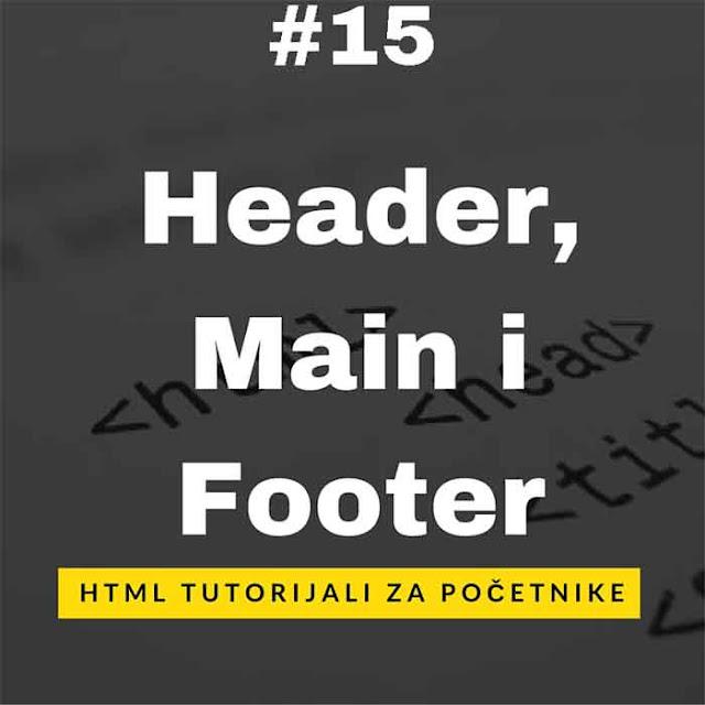 [HTML TUTORIJALI - LEKCIJA 15] Header, Main i Footer