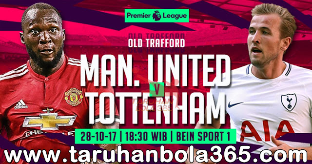 Prediksi Taruhan Bola 365 - Manchester United vs Tottenham Hotspur 28 Oktober 2017