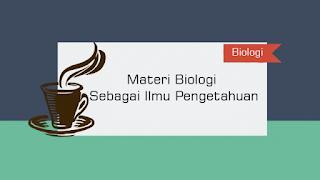 Materi Biologi Sebagai Ilmu Pengetahuan