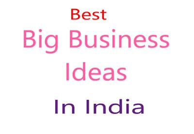 Best big buniness ideas in india