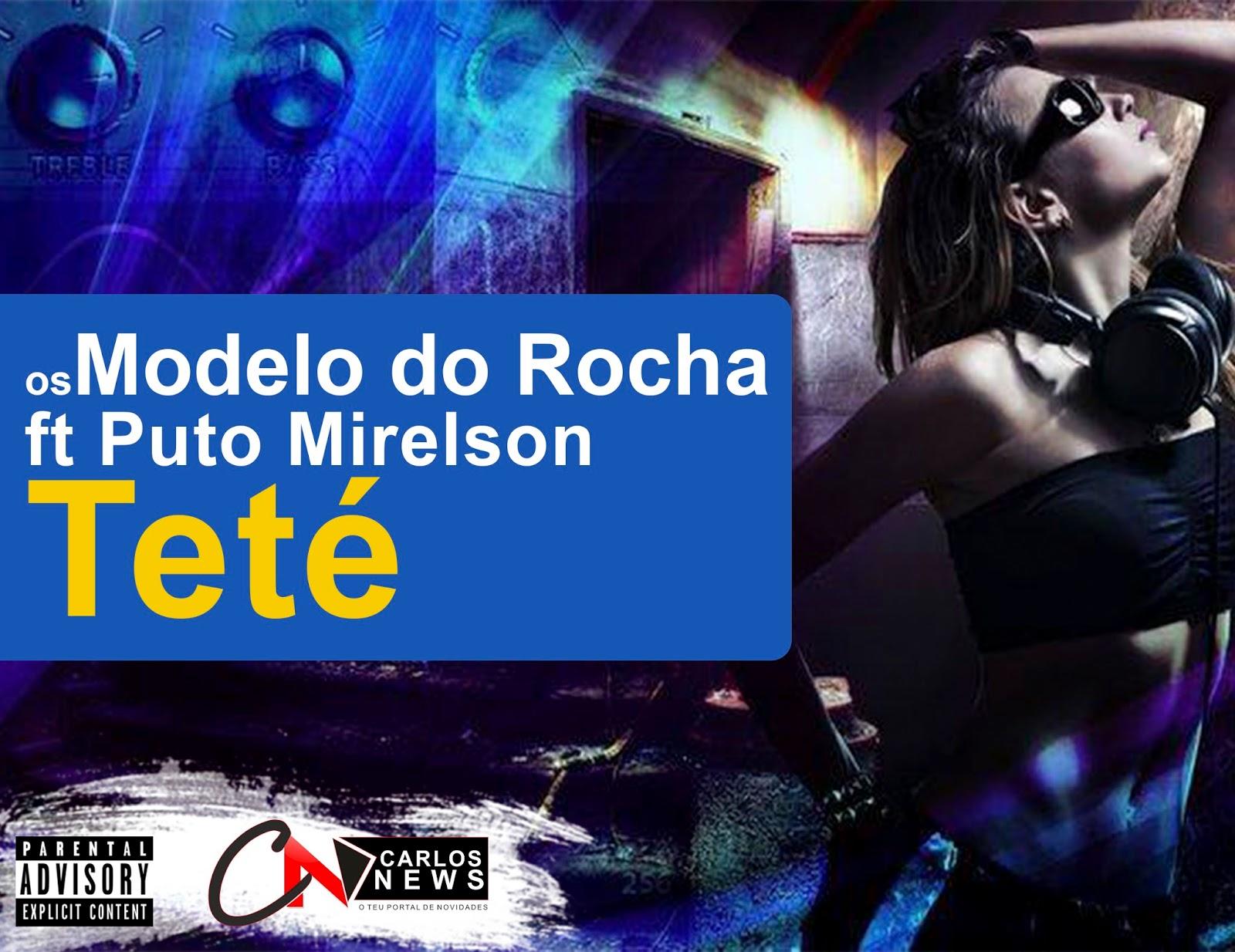Os Modelo  do Rocha ft Puto Mirelson - Teté [Download]