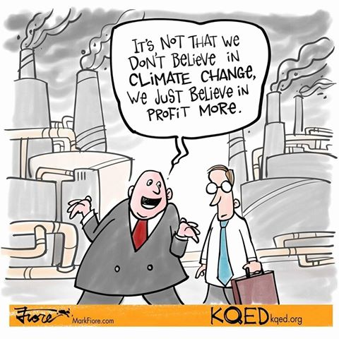 Toon of the Week - It's not that we don't believe in climate change, we just believe in profit more.