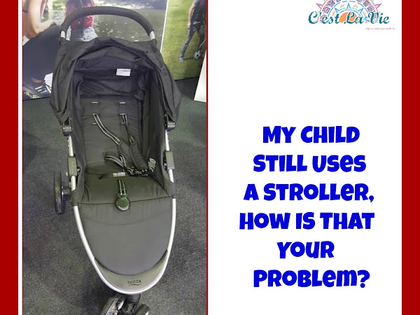My Child Still Uses A Stroller, How Is That Your Problem?!