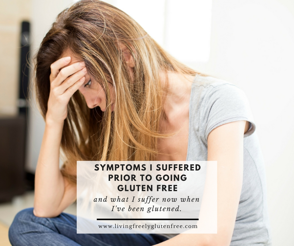 Symptoms I Suffered Prior To Going Gluten Free And What I Suffer
