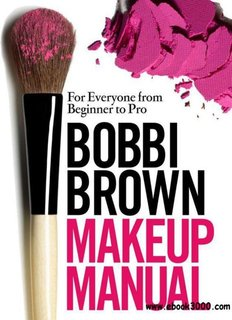 Bobbi Brown Makeup Manual, by Bobbi Brown