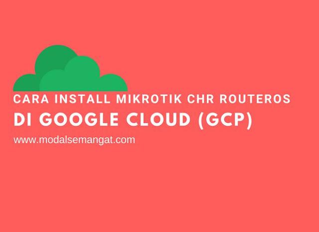 Cara Install MikroTik CHR RouterOS di Google Cloud (GCP)