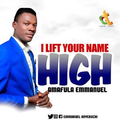 Emmanuel Amafula – I Lift Your Name High