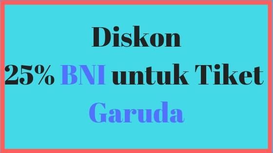 Promo BNI tiket pesawat Garuda diskon 25%