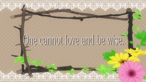 One cannot love and be wise.