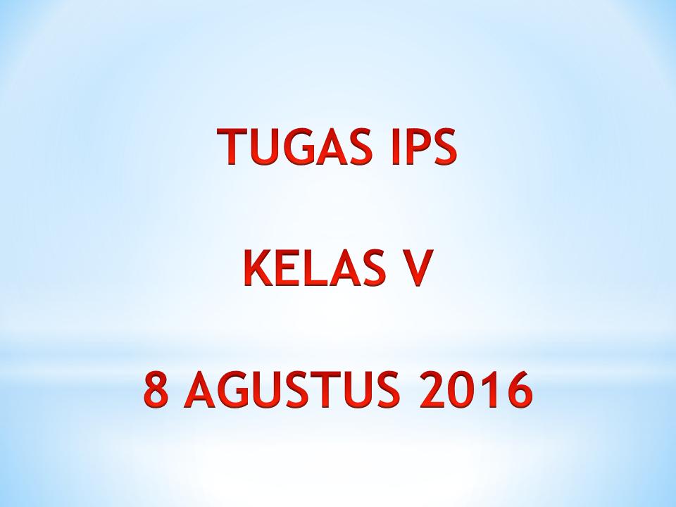 Tugas Ips Kelas V 8 Agustus 2016 Kelas Pak Pris