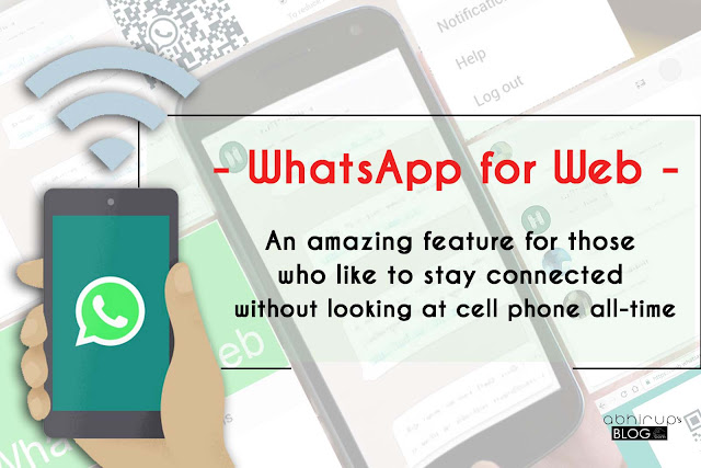 WhatsApp for Web :An amazing feature for those who like to stay connected without looking at cell phone all-time