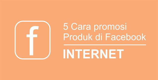 5 Cara promosikan Produk di Facebook