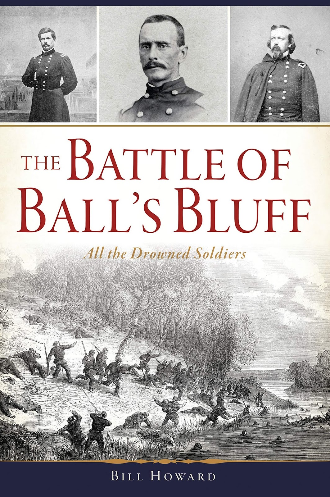 [The Battle of Ball's Bluff: All the Drowned Soldiers by Bill Howard  (Arcadia Publishing and The History Press, 2018). Softcover, 10 maps,  photos, ...