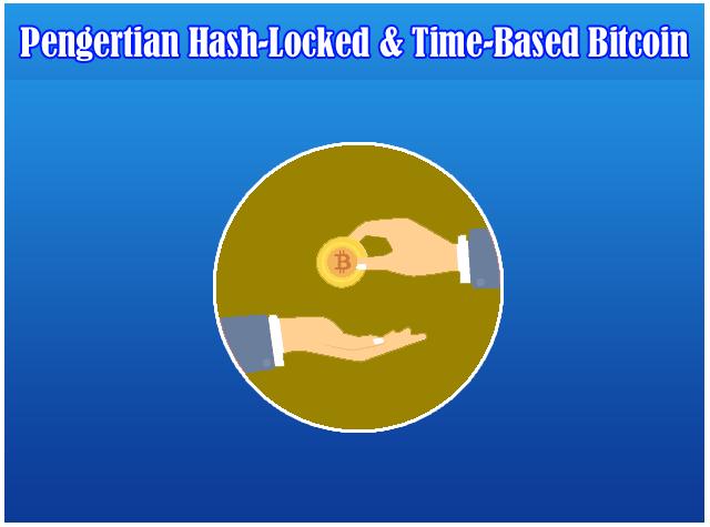 Pengertian Hash-Locked dan Time-Based Transaction di Dunia Bitcoin