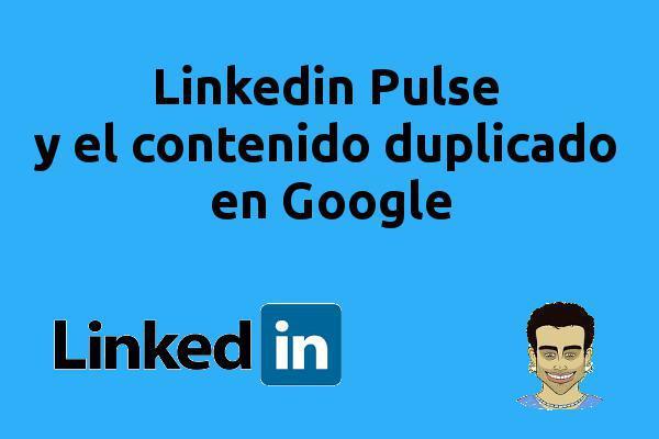Linkedin Pulse y el contenido duplicado en google