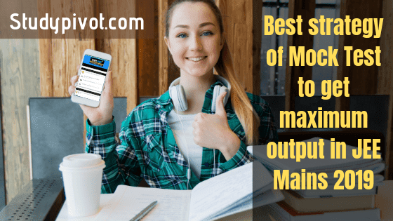 Mock Tests for JEE Mains 2019, JEE Main Test series 2019 free download, Jee mains sample papers 2019, Strategy for jee main 2019 January