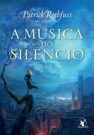 Resenha: A Música do Silêncio - Patrick Rothfuss