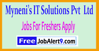 Myneni's IT Solutions Pvt  Ltd Recruitment 2017 Jobs For Freshers Apply