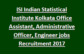 ISI Indian Statistical Institute Kolkata Office Assistant, Administrative Officer, Engineer jobs Recruitment Notification 2017
