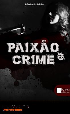 RESENHA: Paixão e Crime - João Paulo Balbino