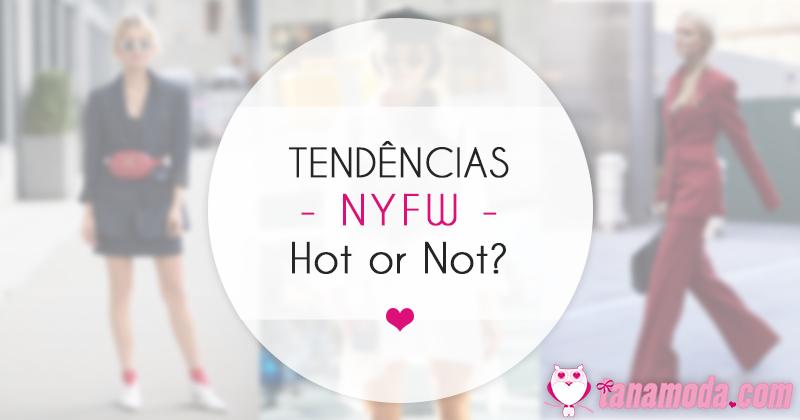 Tendências NYFW - Hot or not?