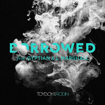 Toyboy & Robin - Borrowed (Ft Gyptian & L Marshall)