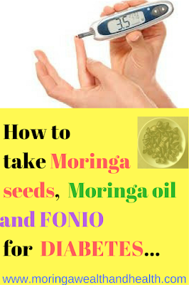HOW TO TAKE MORINGA SEEDS, OIL AND FONIO TO REVERSE DIABETES