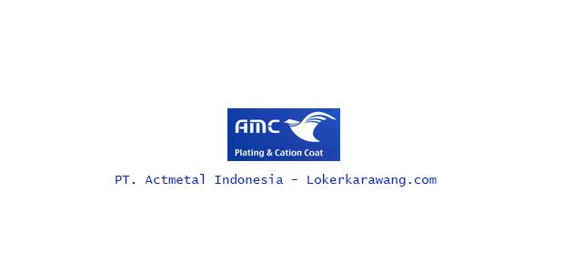 Lowongan Kerja PT. Actmetal Indonesia Karawang