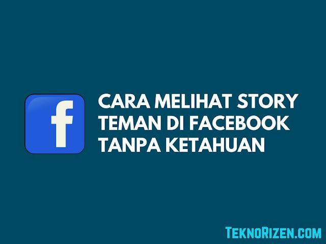 Cara Melihat Story Facebook Teman Tanpa Ketahuan