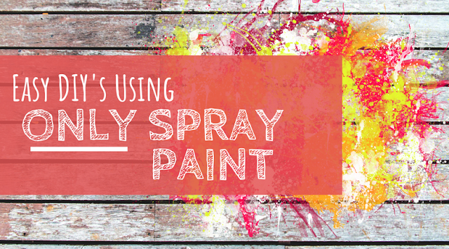 Easy DIY's Using Only Spray Paint