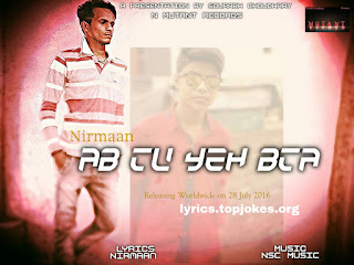 AB TU YEH BTA SONG: A song in the voice of Nirmaan composed by NSC Music and lyrics is penned by Nirmaan.