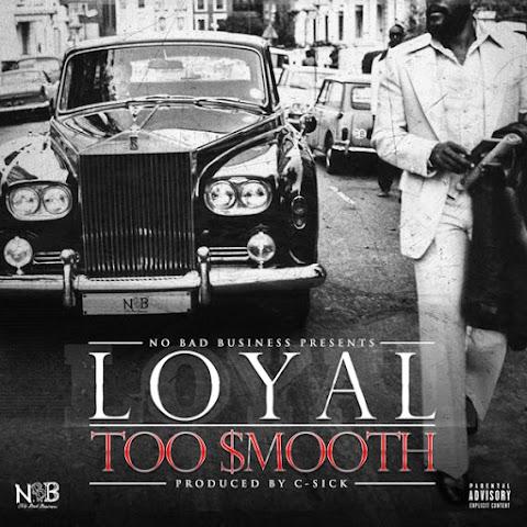 Loyal (@Loyal_NBB) - Too Smooth (Prod. By C-Sick)
